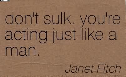 dont-sulk-youre-acting-just-like-a-man-janet-fitch.jpg