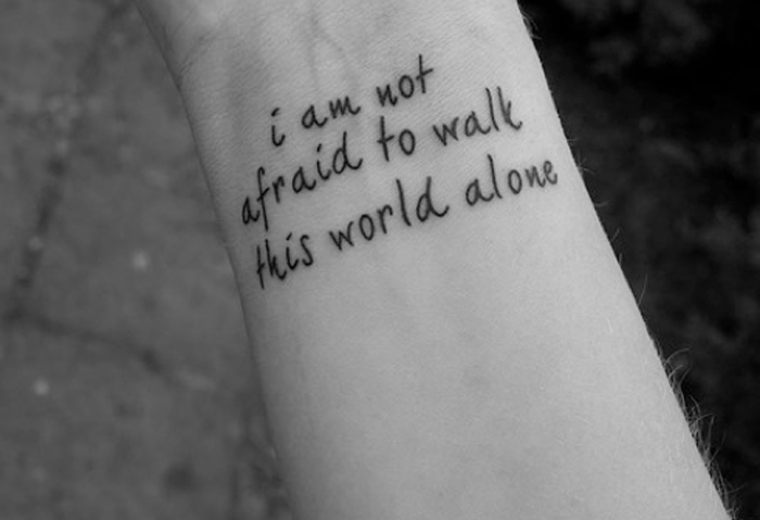 I am not afraid to walk this world alone quote tattoo for Not of this world tattoo