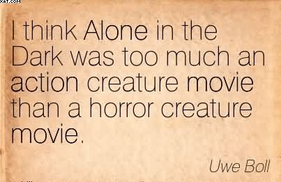 I Think Alone In The Dark Was Too Much An Action Creature Movie