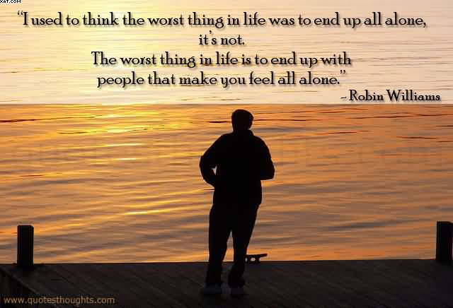 I Used To Think The Worst Thing In Life Was To End Up All