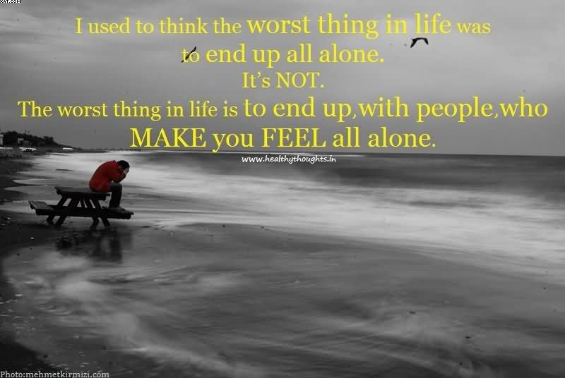 Drake Quote The Worse Feeling Is When Someone Makes You: Alone Quotes Pictures And Alone Quotes Images With Message