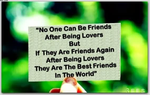 No One Can Be Friends After Being Lovers But If They Are