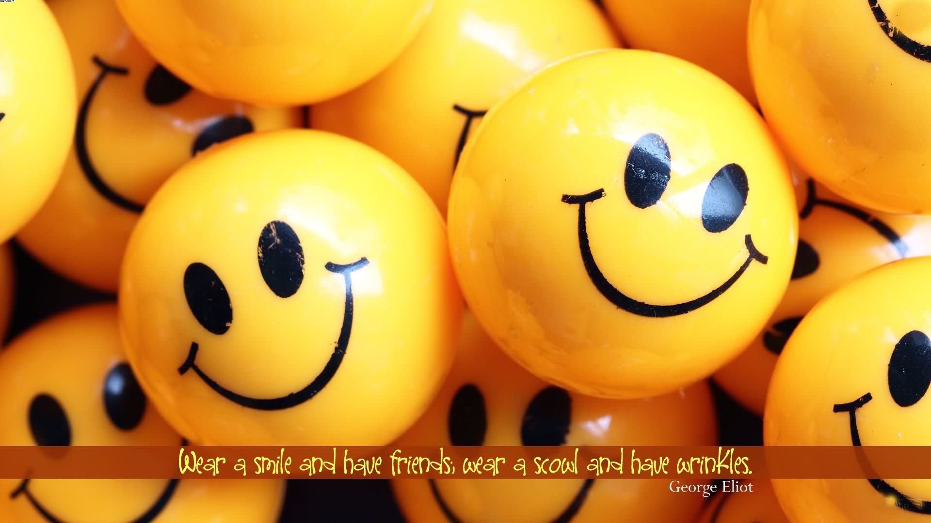 Wear A Smile And Have Friends, Wear A Scowl And Have Wrinkles. - George Eliot