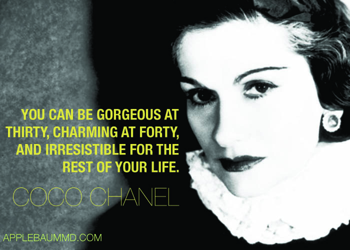 You Can Be Gorgeous At Thirty, Charming At Forty, And Irresistible For The Rest Of Your Life. - Coco Chanel
