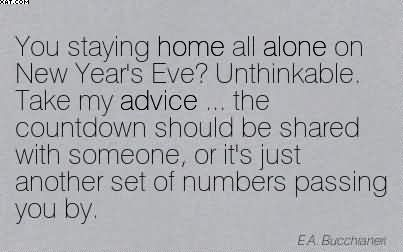 You Staying Home All Alone On New Year's Eve! Unthinkable. Take My Advice.. - E.A.  Bucchianeri