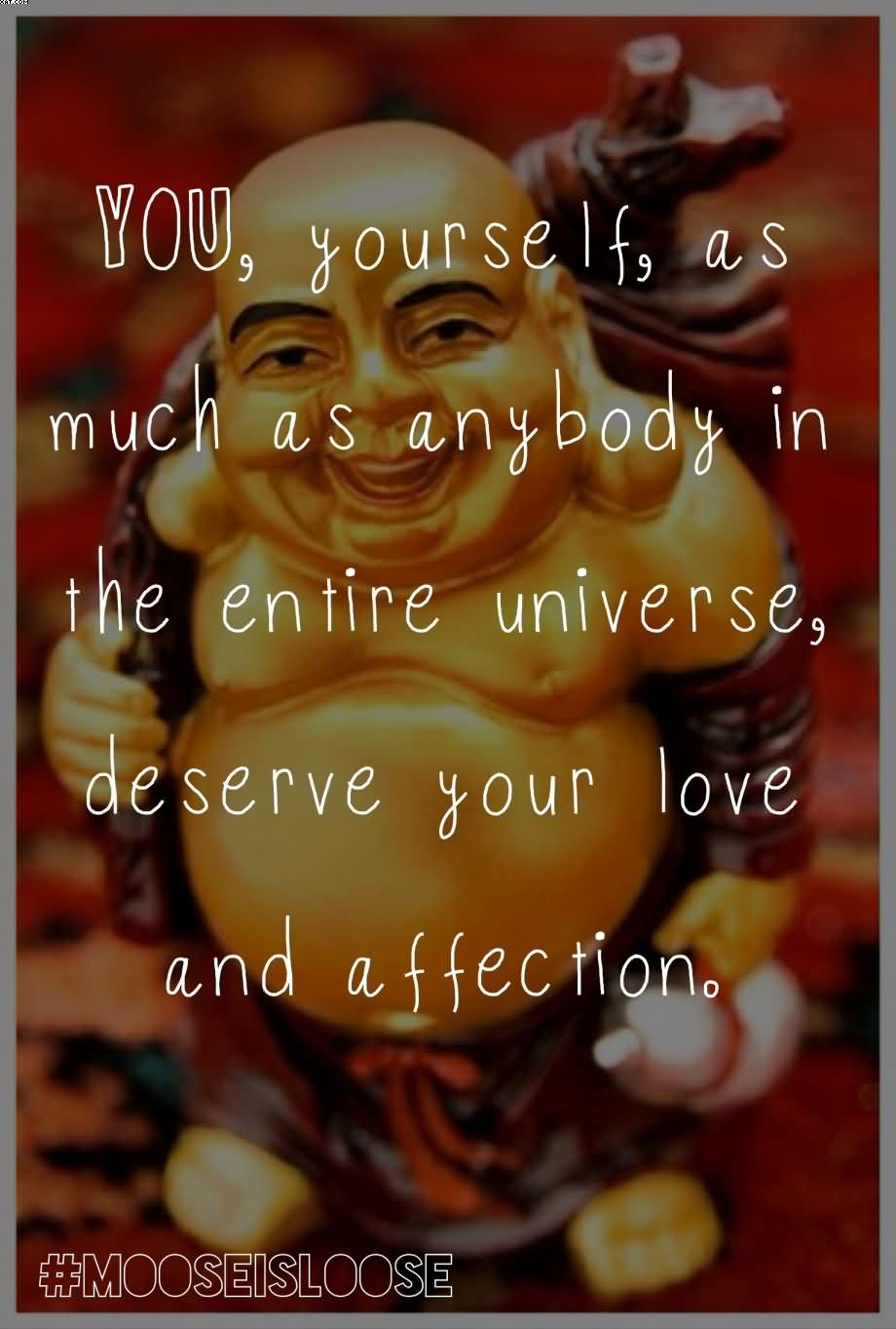You, Yourself As Much As Anybody In The Entire Universe Deserve Your Love And Affection.