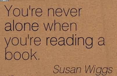 You're Never Alone When You're Reading A Book. - Susan Wiggs