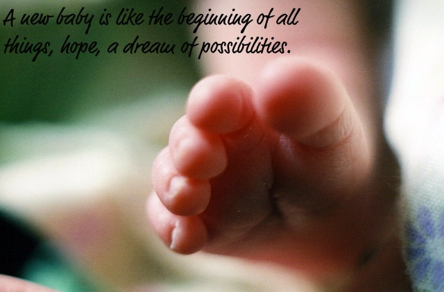 A New Baby Is Like The Beginning Of All Things, Hope, A Dream Of Possibilities.