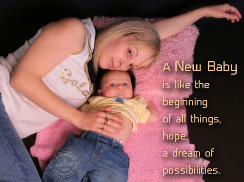 A New Baby Is Like The Beginning Of All Things- Hope A Dream Of Possibilties.