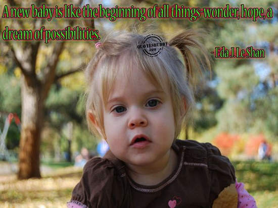 A New Baby Is Like The Beginning Of All Things- Wonder, Hope, A Dream Of Possibilties.
