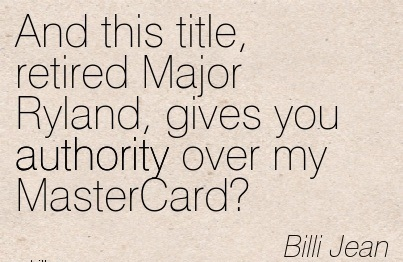 And This Title, Retired Major Ryland, Gives You Authority Over My MasterCard! - Billi Jean