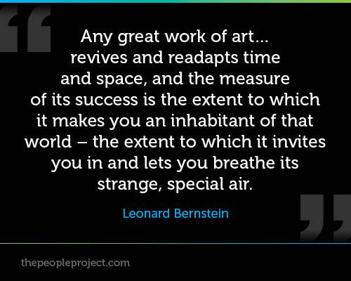 """ Any Great Work Of Art Revives And Readapts Time And Space.. - Leonard Bernstein"