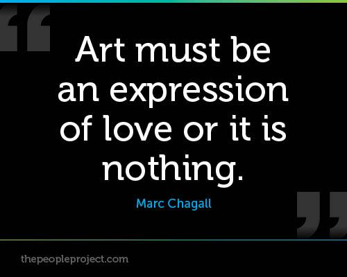 """ Art Must Be An Expression Of Love Or It Is Nothing. "" - Marc Chagall"