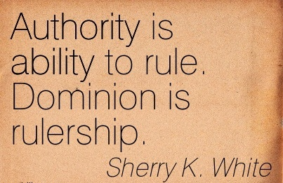 Authority Is Ability To Rule. Dominion Is Rulership. - Sherry K. White