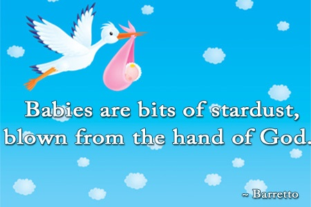 Babies Are Biits Of Stardust Blown From The Hand Of God. - Barretto