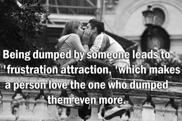 Being Dumped By Someone Leads To 'Frustration Attraction, 'Which Makes A Person Love The One Who Dumped Them Even More.