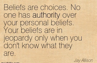Beliefs Are Choices. No One Has Authority Over Your Personal Beliefs… - Jay Allison