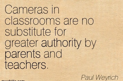 Cameras In Classrooms Are No Substitute For Greater Authority By Parents And Teachers. - Paul Weyrich