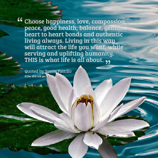 Choose Happiness, Love, Compassion, Peace, Good Health, Balance.