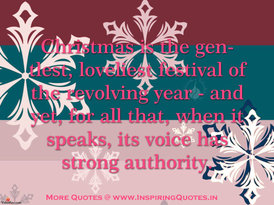 Christmas Is The Gentlest, Loveliest Festival Of The Revolving Year And Yet, For All That, When It Speaks, Its Voice Has Strong Authority.