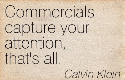 Commercials Capture Your Attention, That's All. - Calvin Klein
