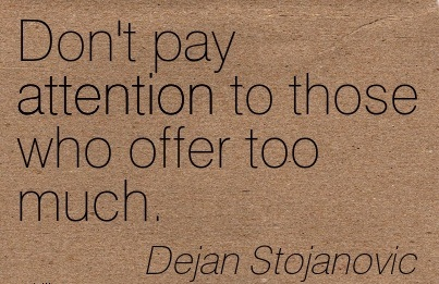 Don't Pay Attention To Those Who Offer Too Much. - Dejan Stojanovic