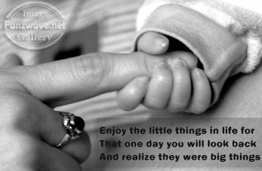 Enjoy The Little Things In Life For That One Day You Will Look Back And Realize They Were Big Things.
