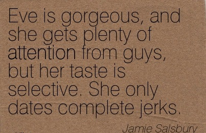 Eve Is Gorgeous, And She Gets Plenty Of Attention From Guys, But Her Taste Is Selective. She Only Dates Complete Jerks. - Jamie Salsbury