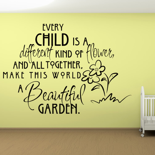 Every Child Is A Different Kind Of Flower And All Together, Make This World A Beautiful Garden