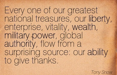 Every One Of Our Greatest National Treasures, Our Liberty, Enterprise, Vitality, Wealth, Military Power, Global Authority.. - Tony Snow