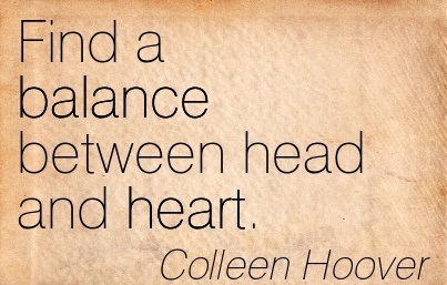 Find A Balance Between Head And Heart. - Colleen Hoover