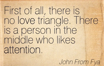 First Of All, There Is No Love Triangle. There Is A Person In The Middle Who Likes Attention. - John From Fya