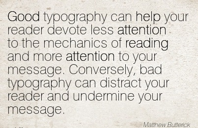 Good Typography Can Help Your Reader Devote Less Attention To The Mechanics Of Reading And More Attention To Your Message. Conversely, Bad Typography Can Distract Your Reader And Undermine Your Message.