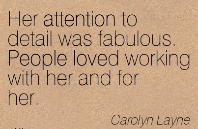 Her Attention To Detail Was Fabulous. People Loved Working With Her And For Her. - Carolyn Layne