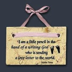 I Am A Little Pencil In The Hand Of A Writing God Who Is Sending A Love Letter To The World. - Mother Teresa
