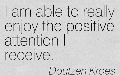 I Am Able To Really Enjoy The Positive Attention I Receive. - Doutzen Kroes