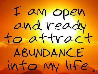I Am Open And Ready To Attract Abundance Into My Life.