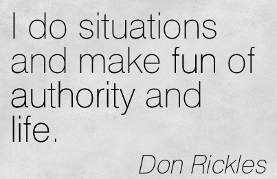 I Do Situations And Make Fun Of Authority And Life. - Don Rickles