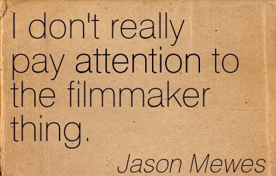 I Don't Really Pay Attention To The Filmmaker Thing. - Jason Mewes
