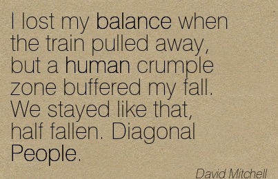 I Lost My Balance When The Train Pulled Away.. - David Mitchell