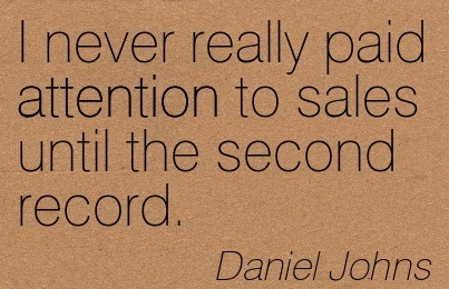 I Never Really Paid Attention To Sales Until The Second Record. - Daniel Johns