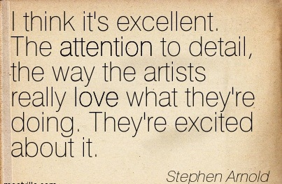 I Think It's Excellent. The Attention To Detail, The Way The Artists Really Love What They're Doing. They're Excited About It. - Stephen Arnold