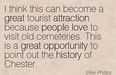 I Think This Can Become A Great Tourist Attraction Because People Love To Visit Old Cemeteries… - Mike Phillips
