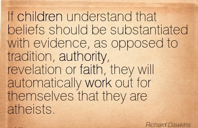 If Children Understand That Beliefs Should Be Substantiated With Evidence, As Opposed To Tradition, Authority.. - Richard Dawkins