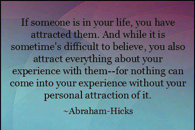 If Someone Is In Your Life You Have Attracted Them…