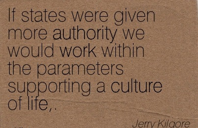 If States Were Given More Authority We Would Work Within The Parameters Supporting A Culture Of Life. - Jerry Kigore