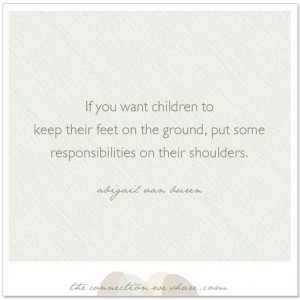 If You Want Children To Keep Their Feet On The Ground, Put Some Responsibities On Their Shoulders.