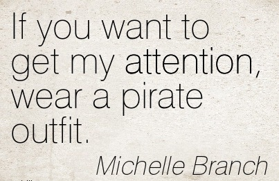 If You Want To Get My Attention, Wear A Pirate Outfit. - Michelle Branch