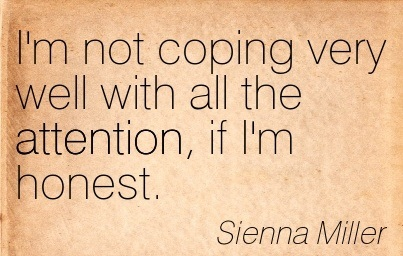 I'm Not Coping Very Well With All The Attention, If I'm Honest. - Sienna Miller