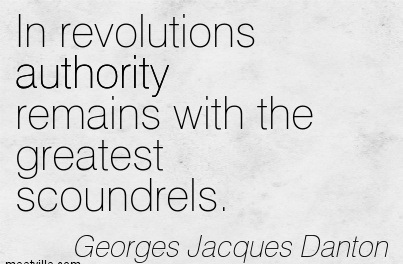 In Revolutions Authority Remains With The Greatest Scoundrels. - Georges Jacques Danton